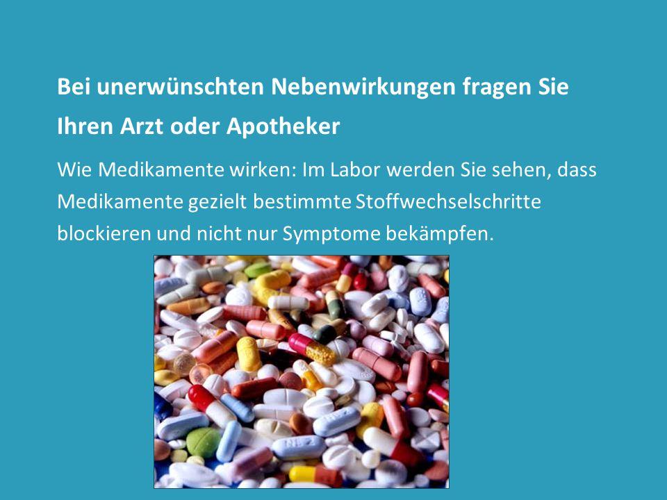 Bei unerwünschten Nebenwirkungen fragen Sie Ihren Arzt oder Apotheker Wie Medikamente wirken: Im Labor werden Sie sehen, dass Medikamente gezielt best