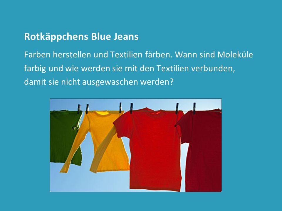 Rotkäppchens Blue Jeans Farben herstellen und Textilien färben. Wann sind Moleküle farbig und wie werden sie mit den Textilien verbunden, damit sie ni