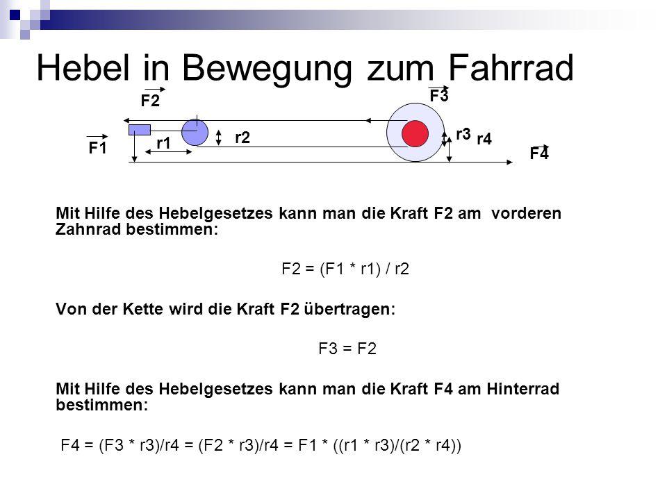 Hebel in Bewegung zum Fahrrad Mit Hilfe des Hebelgesetzes kann man die Kraft F2 am vorderen Zahnrad bestimmen: F2 = (F1 * r1) / r2 Von der Kette wird