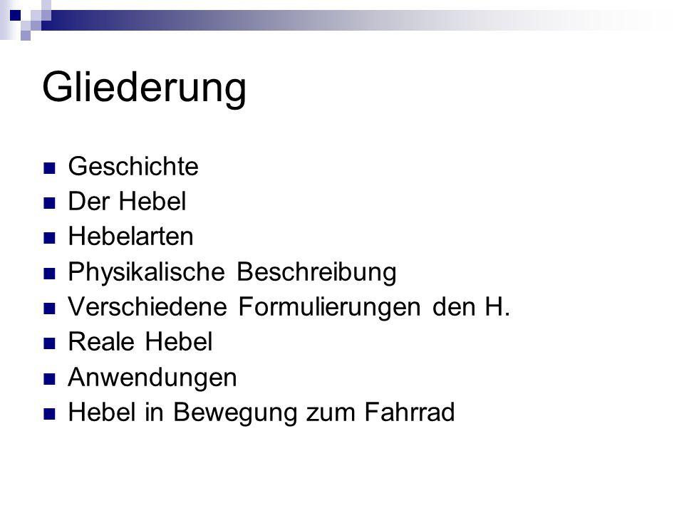 Gliederung Geschichte Der Hebel Hebelarten Physikalische Beschreibung Verschiedene Formulierungen den H. Reale Hebel Anwendungen Hebel in Bewegung zum