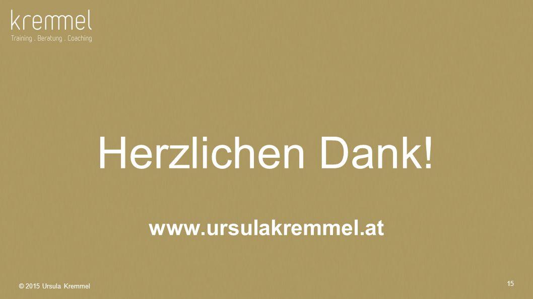 © 2015 Ursula Kremmel 15 Herzlichen Dank! www.ursulakremmel.at