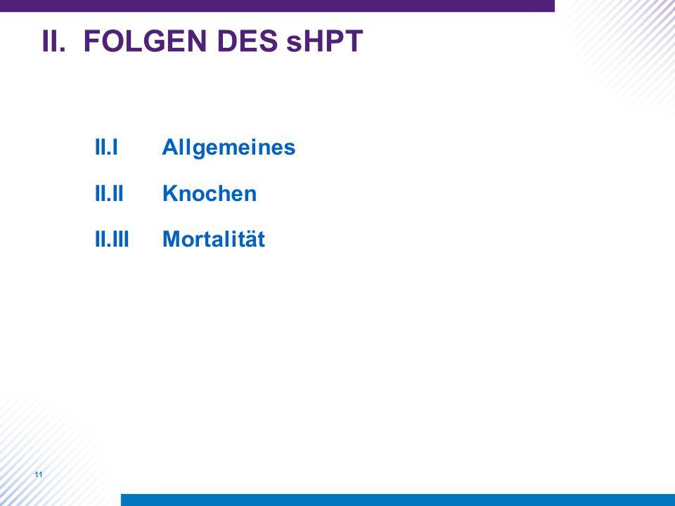 11 II. FOLGEN DES sHPT II.IAllgemeines II.IIKnochen II.IIIMortalität