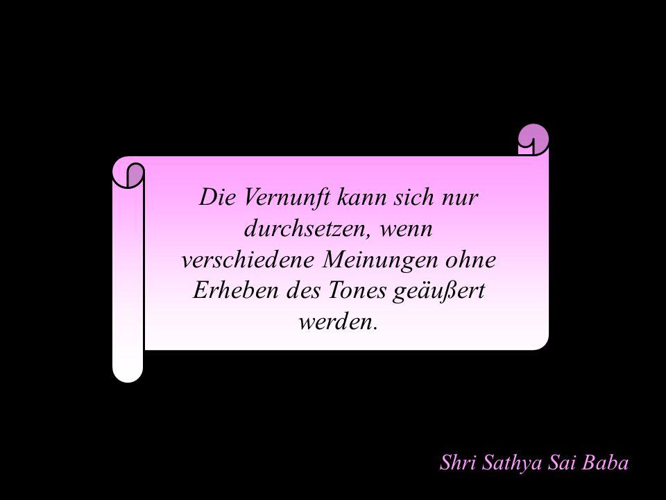 Shri Sathya Sai Baba Weltmeinung Wenn Ihr Euch nicht über die Angelegenheiten der Welt erhebt, werden sie sich über Euch erheben.