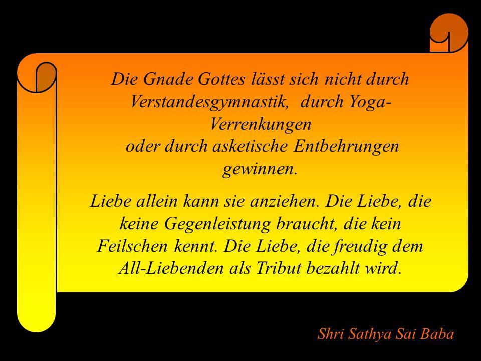 Shri Sathya Sai Baba Der gute Mensch, der sich zu keiner Religion bekennt, ist ein wahrhaft religiöser Mensch.