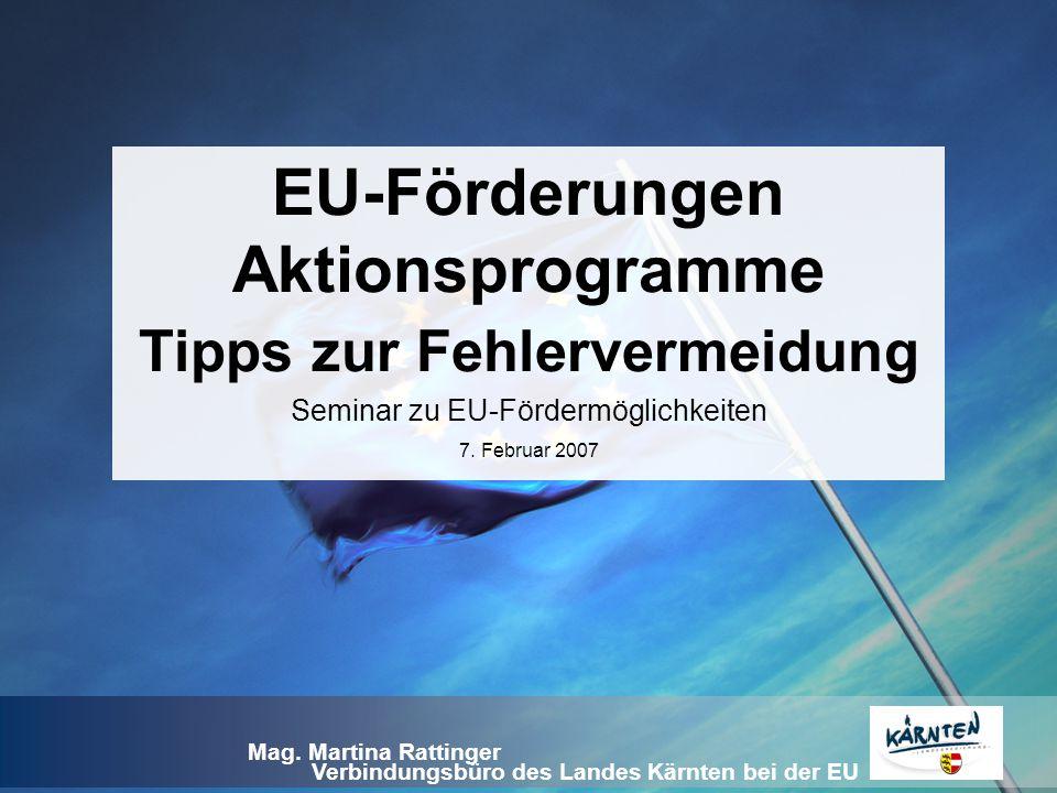 Verbindungsbüro des Landes Kärnten bei der EU Mag. Martina Rattinger EU-Förderungen Aktionsprogramme Tipps zur Fehlervermeidung Seminar zu EU-Fördermö