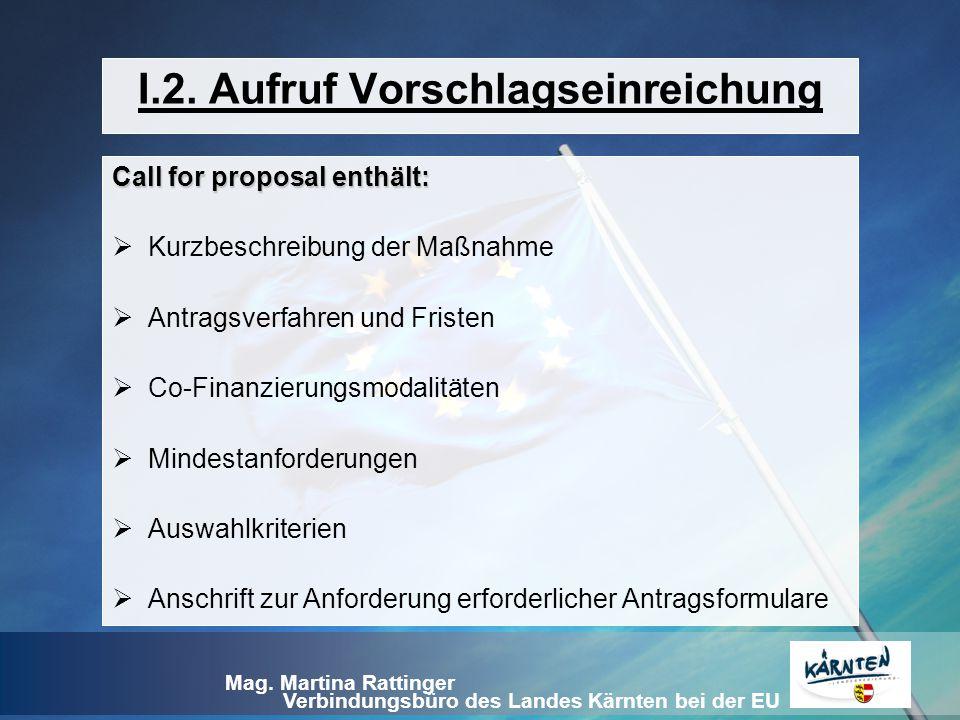 Verbindungsbüro des Landes Kärnten bei der EU Mag. Martina Rattinger I.2. Aufruf Vorschlagseinreichung Call for proposal enthält:  Kurzbeschreibung d