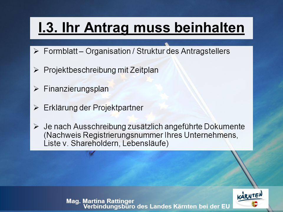 Verbindungsbüro des Landes Kärnten bei der EU Mag. Martina Rattinger I.3. Ihr Antrag muss beinhalten  Formblatt – Organisation / Struktur des Antrags