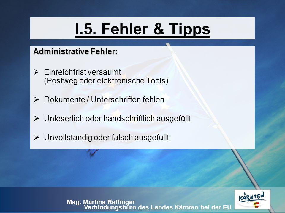 Verbindungsbüro des Landes Kärnten bei der EU Mag. Martina Rattinger I.5. Fehler & Tipps Administrative Fehler:  Einreichfrist versäumt (Postweg oder
