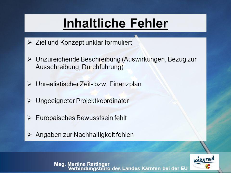 Verbindungsbüro des Landes Kärnten bei der EU Mag. Martina Rattinger Inhaltliche Fehler  Ziel und Konzept unklar formuliert  Unzureichende Beschreib