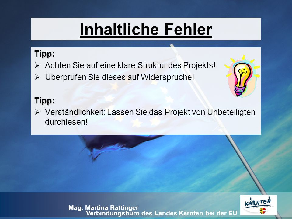Verbindungsbüro des Landes Kärnten bei der EU Mag. Martina Rattinger Tipp:  Achten Sie auf eine klare Struktur des Projekts!  Überprüfen Sie dieses