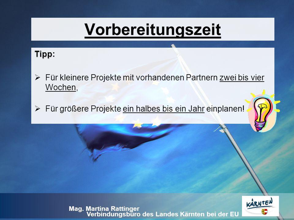 Verbindungsbüro des Landes Kärnten bei der EU Mag. Martina Rattinger Vorbereitungszeit Tipp Tipp:  Für kleinere Projekte mit vorhandenen Partnern zwe