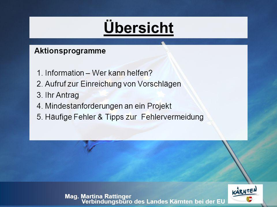 Verbindungsbüro des Landes Kärnten bei der EU Mag. Martina Rattinger Übersicht Aktionsprogramme 1. Information – Wer kann helfen? 2. Aufruf zur Einrei