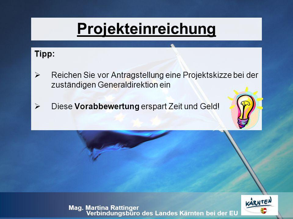 Verbindungsbüro des Landes Kärnten bei der EU Mag. Martina Rattinger Tipp Tipp:  Reichen Sie vor Antragstellung eine Projektskizze bei der zuständige