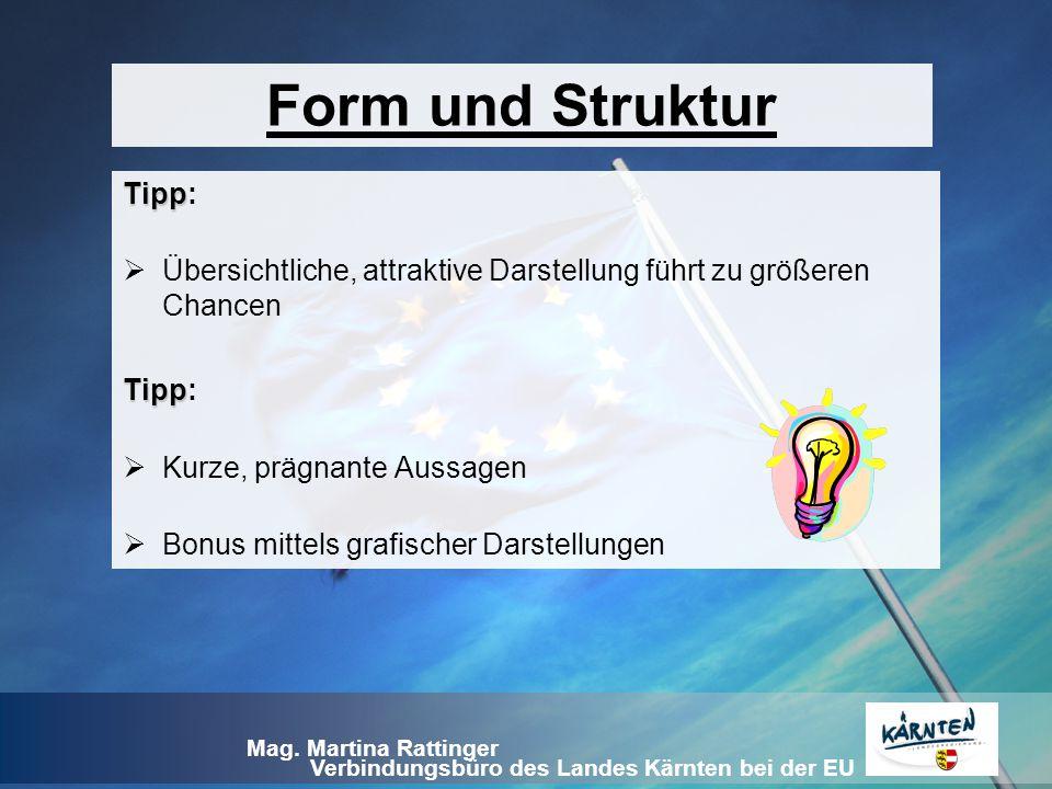 Verbindungsbüro des Landes Kärnten bei der EU Mag. Martina Rattinger Form und Struktur Tipp Tipp:  Übersichtliche, attraktive Darstellung führt zu gr