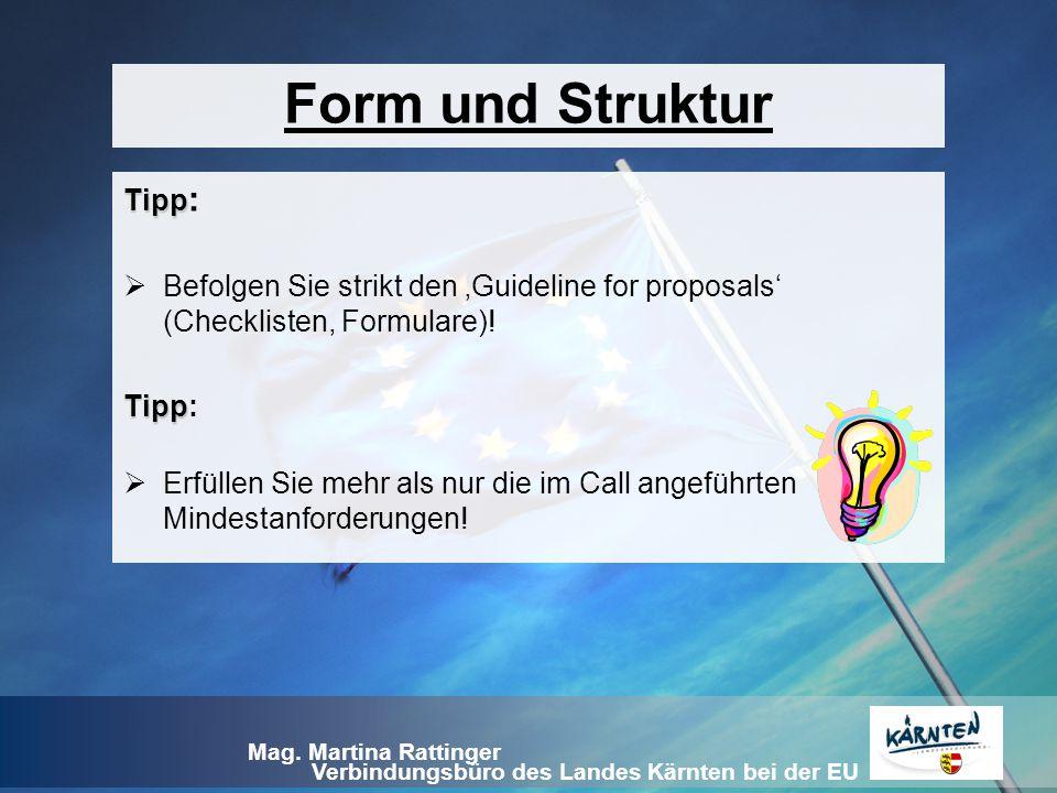 Verbindungsbüro des Landes Kärnten bei der EU Mag. Martina Rattinger Tipp Tipp :  Befolgen Sie strikt den 'Guideline for proposals' (Checklisten, For