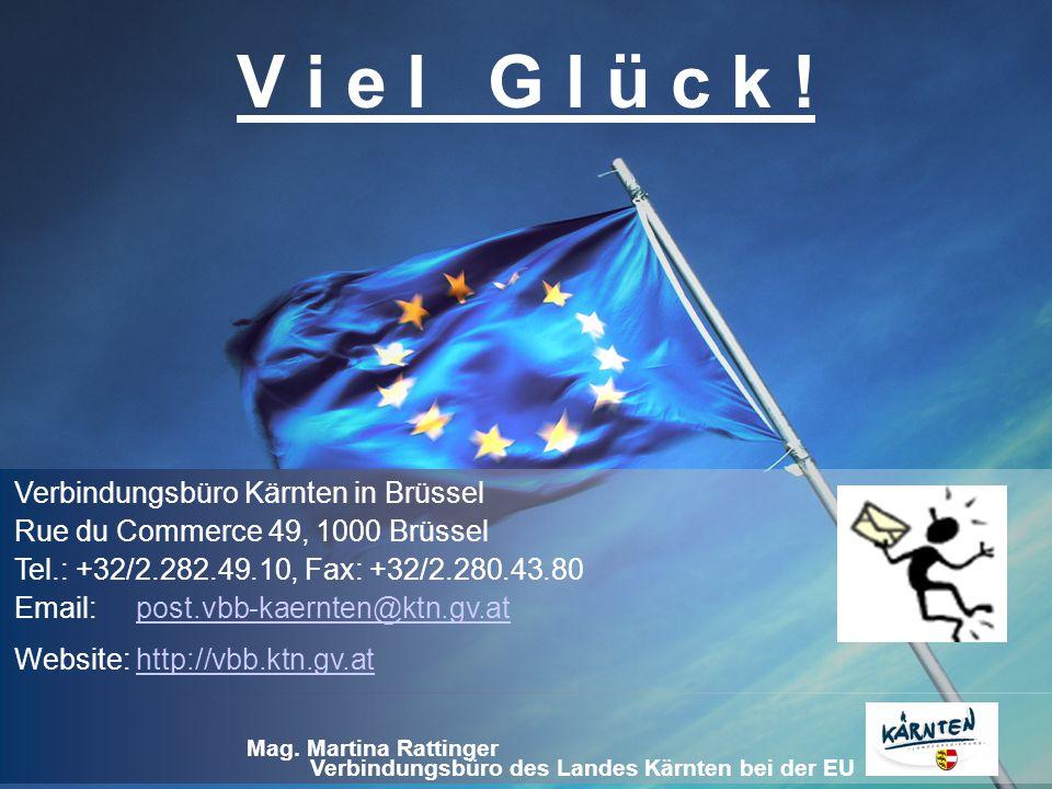 Verbindungsbüro des Landes Kärnten bei der EU Mag. Martina Rattinger V i e l G l ü c k ! Verbindungsbüro Kärnten in Brüssel Rue du Commerce 49, 1000 B