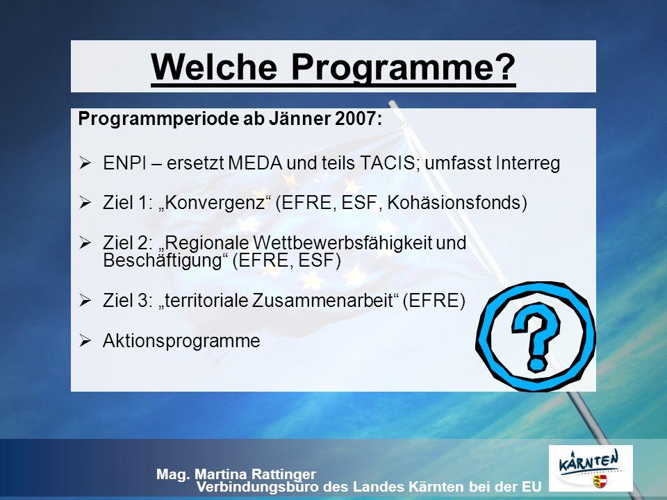 Verbindungsbüro des Landes Kärnten bei der EU Mag. Martina Rattinger Welche Programme? Programmperiode ab Jänner 2007:  ENPI – ersetzt MEDA und teils
