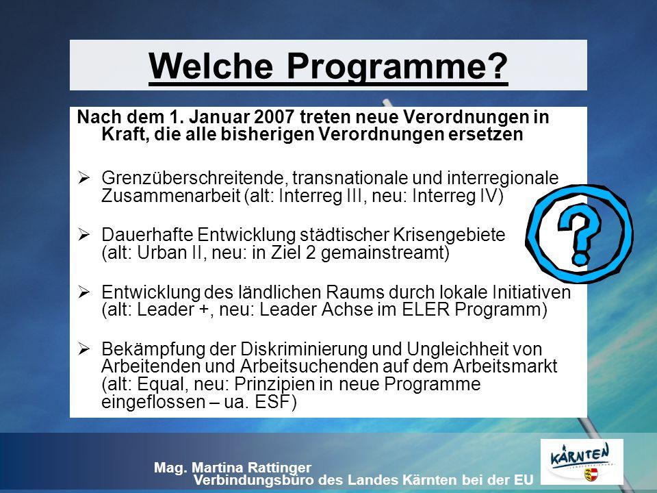 Verbindungsbüro des Landes Kärnten bei der EU Mag. Martina Rattinger Nach dem 1. Januar 2007 treten neue Verordnungen in Kraft, die alle bisherigen Ve