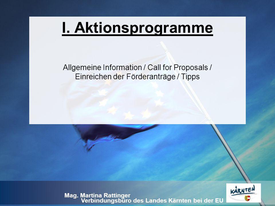 Verbindungsbüro des Landes Kärnten bei der EU Mag. Martina Rattinger I. Aktionsprogramme Allgemeine Information / Call for Proposals / Einreichen der