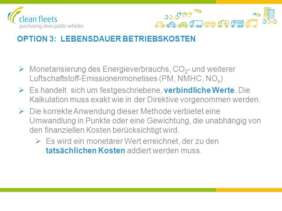 OPTION 3: LEBENSDAUER BETRIEBSKOSTEN  Monetarisierung des Energieverbrauchs, CO 2 - und weiterer Luftschaftstoff-Emissionenmonetises (PM, NMHC, NO x )  Es handelt sich um festgeschriebene, verbindliche Werte.