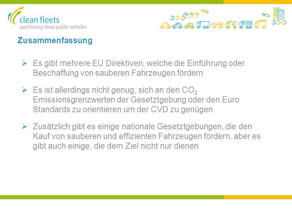 Zusammenfassung  Es gibt mehrere EU Direktiven, welche die Einführung oder Beschaffung von sauberen Fahrzeugen fördern  Es ist allerdings nicht genug, sich an den CO 2 Emissionsgrenzwerten der Gesetztgebung oder den Euro Standards zu orientieren um der CVD zu genügen  Zusätzlich gibt es einige nationale Gesetztgebungen, die den Kauf von sauberen und effizienten Fahrzeugen fördern, aber es gibt auch einige, die dem Ziel nicht nur dienen