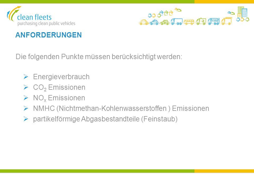 ANFORDERUNGEN Die folgenden Punkte müssen berücksichtigt werden:  Energieverbrauch  CO 2 Emissionen  NO x Emissionen  NMHC (Nichtmethan-Kohlenwasserstoffen ) Emissionen  partikelförmige Abgasbestandteile (Feinstaub)