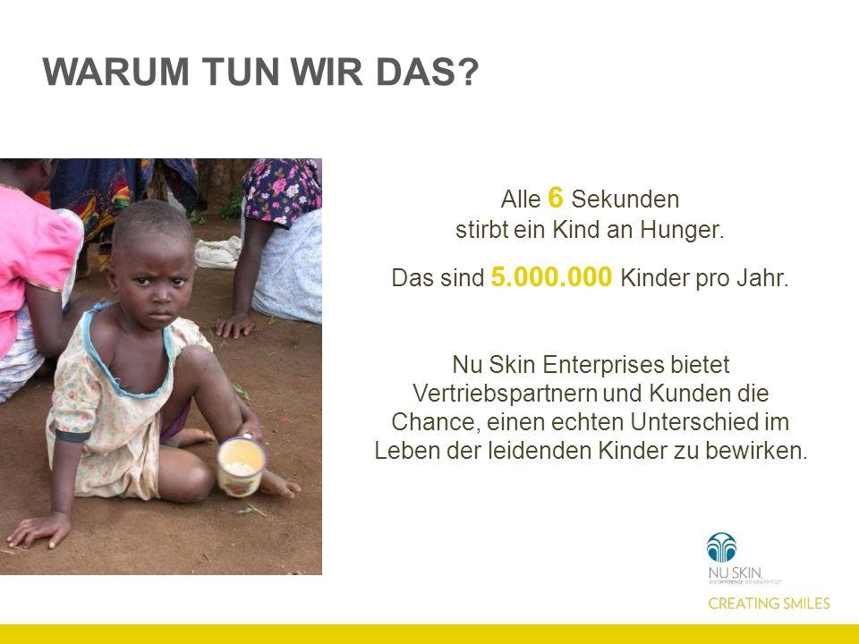 WARUM TUN WIR DAS? Alle 6 Sekunden stirbt ein Kind an Hunger. Das sind 5.000.000 Kinder pro Jahr. Nu Skin Enterprises bietet Vertriebspartnern und Kun
