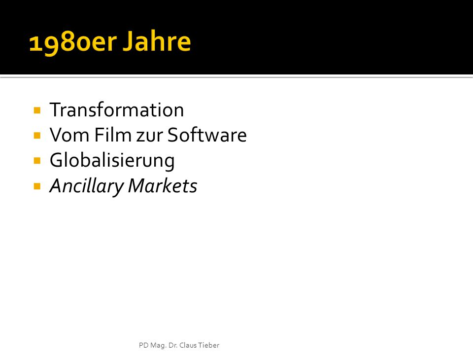  Transformation  Vom Film zur Software  Globalisierung  Ancillary Markets PD Mag. Dr. Claus Tieber