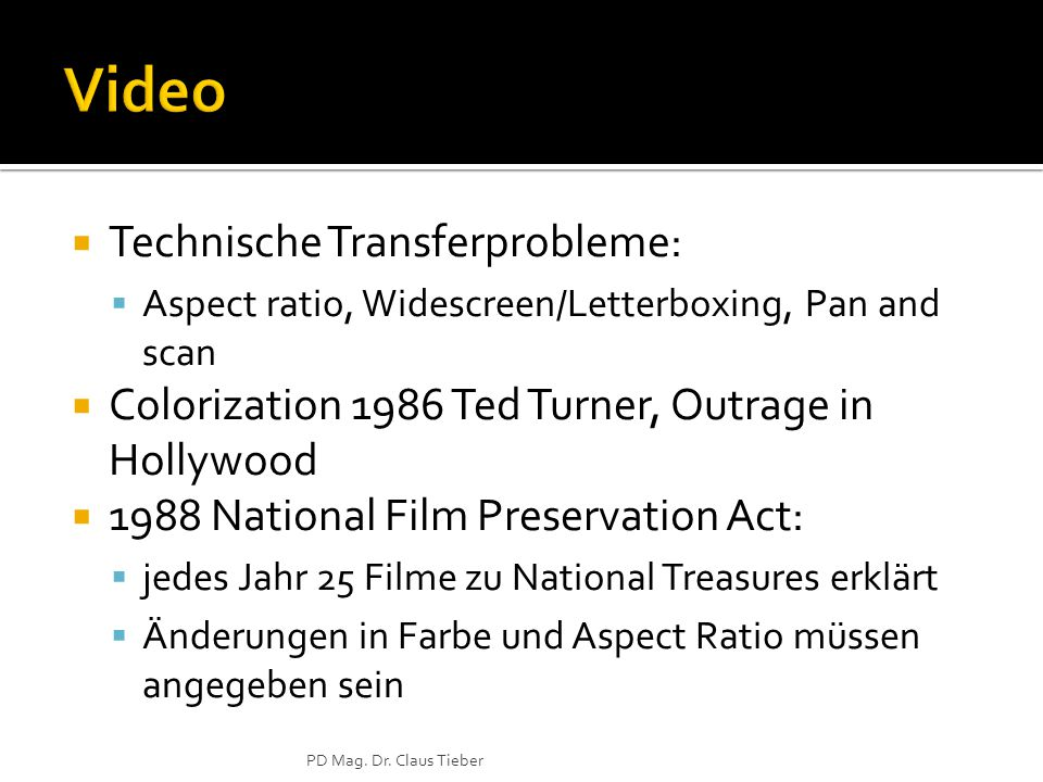  Technische Transferprobleme:  Aspect ratio, Widescreen/Letterboxing, Pan and scan  Colorization 1986 Ted Turner, Outrage in Hollywood  1988 Natio