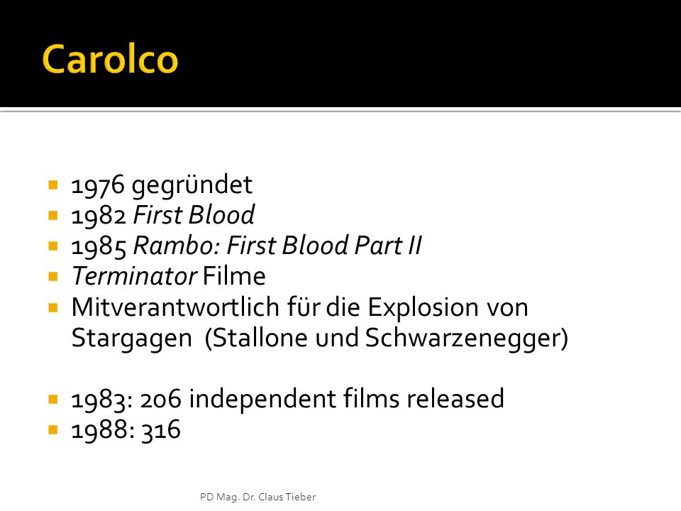  1976 gegründet  1982 First Blood  1985 Rambo: First Blood Part II  Terminator Filme  Mitverantwortlich für die Explosion von Stargagen (Stallone und Schwarzenegger)  1983: 206 independent films released  1988: 316 PD Mag.