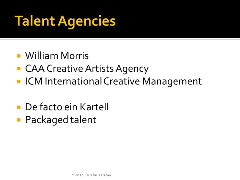  William Morris  CAA Creative Artists Agency  ICM International Creative Management  De facto ein Kartell  Packaged talent PD Mag. Dr. Claus Tieb