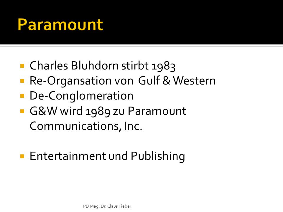  Charles Bluhdorn stirbt 1983  Re-Organsation von Gulf & Western  De-Conglomeration  G&W wird 1989 zu Paramount Communications, Inc.  Entertainme
