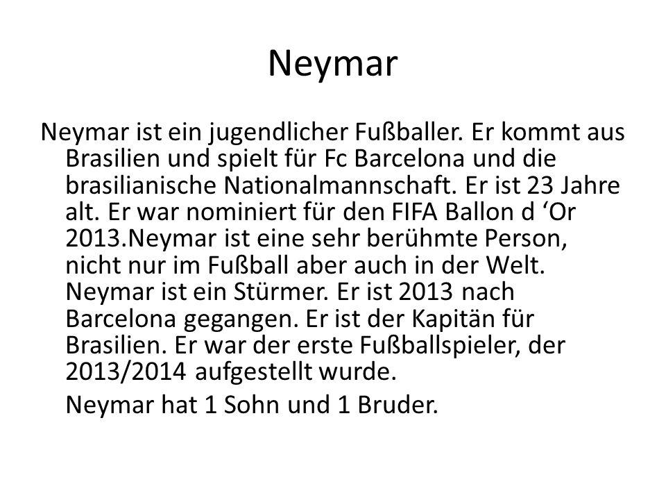 Neymar Neymar ist ein jugendlicher Fußballer. Er kommt aus Brasilien und spielt für Fc Barcelona und die brasilianische Nationalmannschaft. Er ist 23