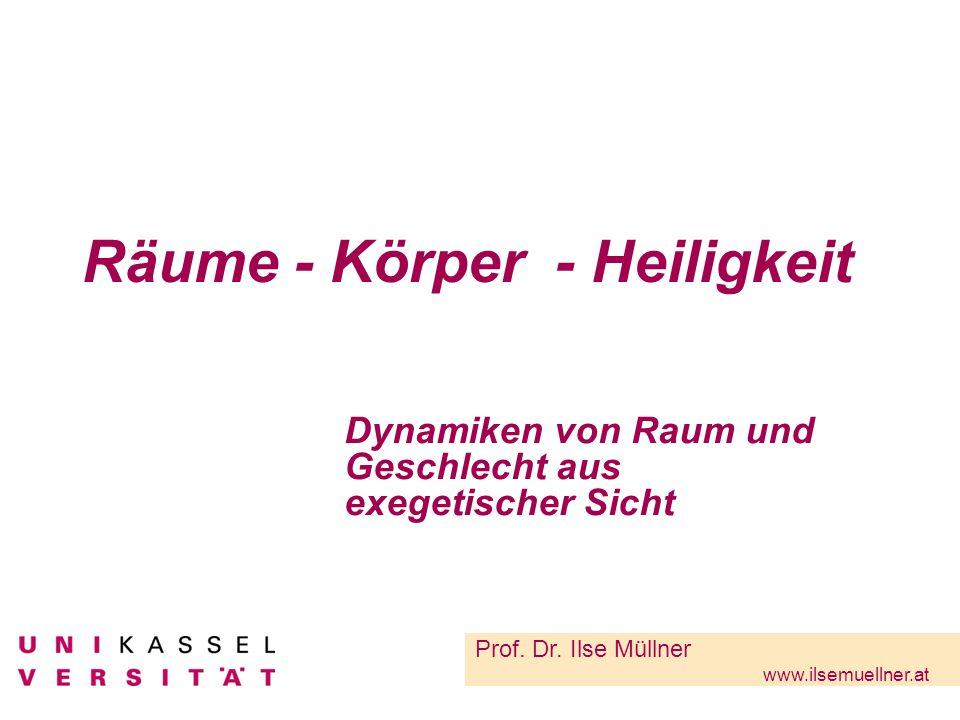 Räume - Körper - Heiligkeit Dynamiken von Raum und Geschlecht aus exegetischer Sicht Prof.