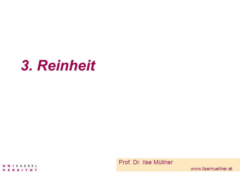3. Reinheit Prof. Dr. Ilse Müllner www.ilsemuellner.at