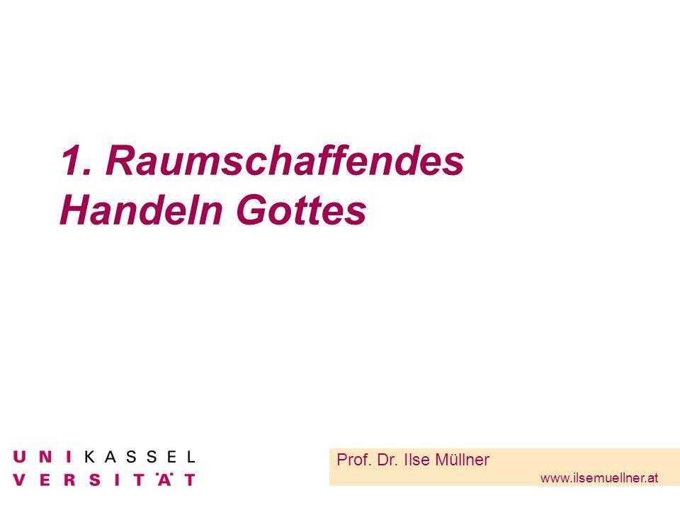 1. Raumschaffendes Handeln Gottes Prof. Dr. Ilse Müllner www.ilsemuellner.at