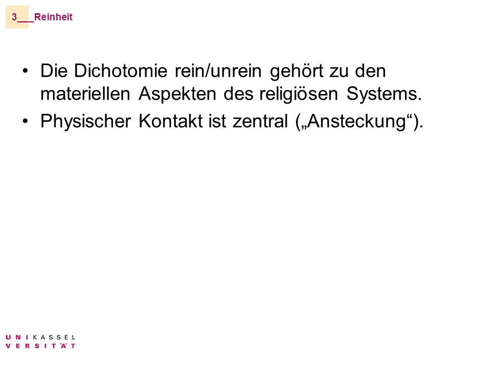 _Reinheit3__ Die Dichotomie rein/unrein gehört zu den materiellen Aspekten des religiösen Systems.