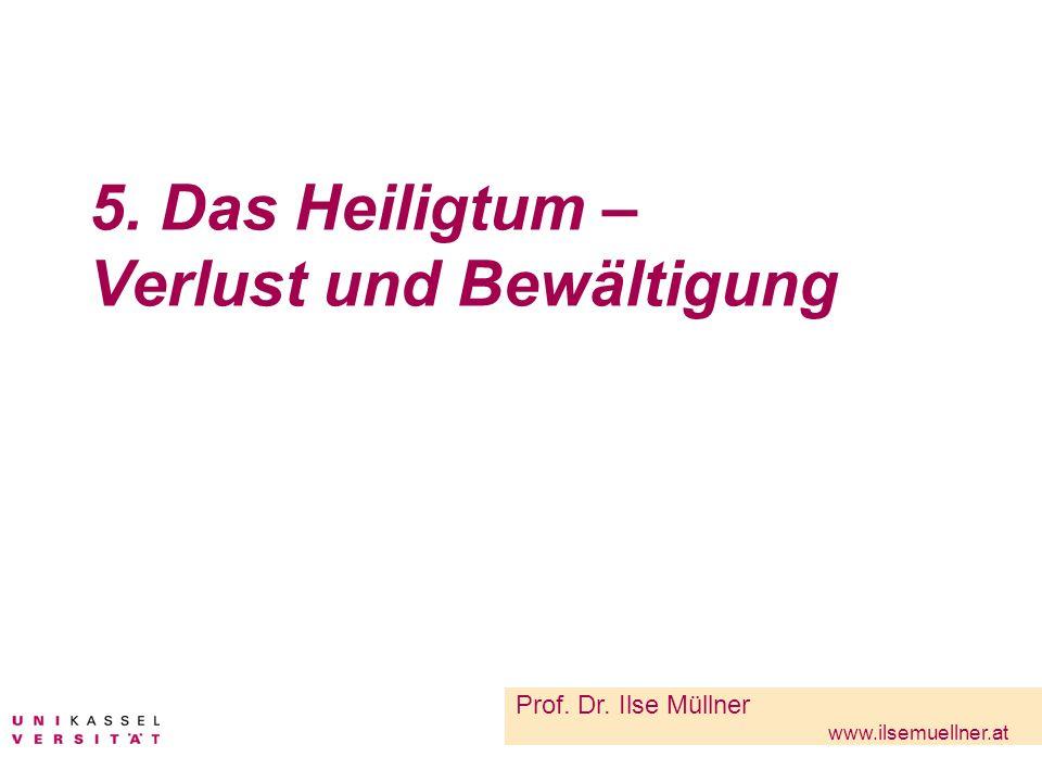 5. Das Heiligtum – Verlust und Bewältigung Prof. Dr. Ilse Müllner www.ilsemuellner.at