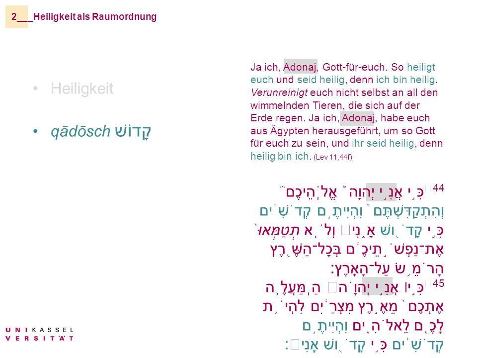 _Heiligkeit als Raumordnung2__ Heiligkeit qādōsch קָדוֹשׁ Ja ich, Adonaj, Gott-für-euch.