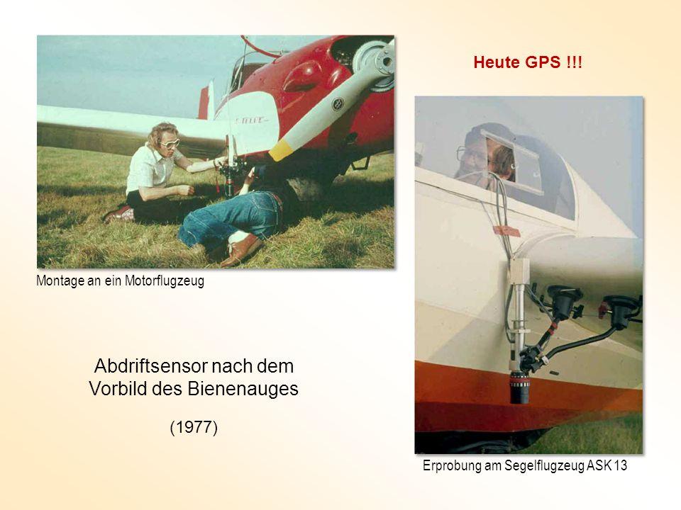 Abdriftsensor nach dem Vorbild des Bienenauges Montage an ein Motorflugzeug Erprobung am Segelflugzeug ASK 13 (1977) Heute GPS !!!