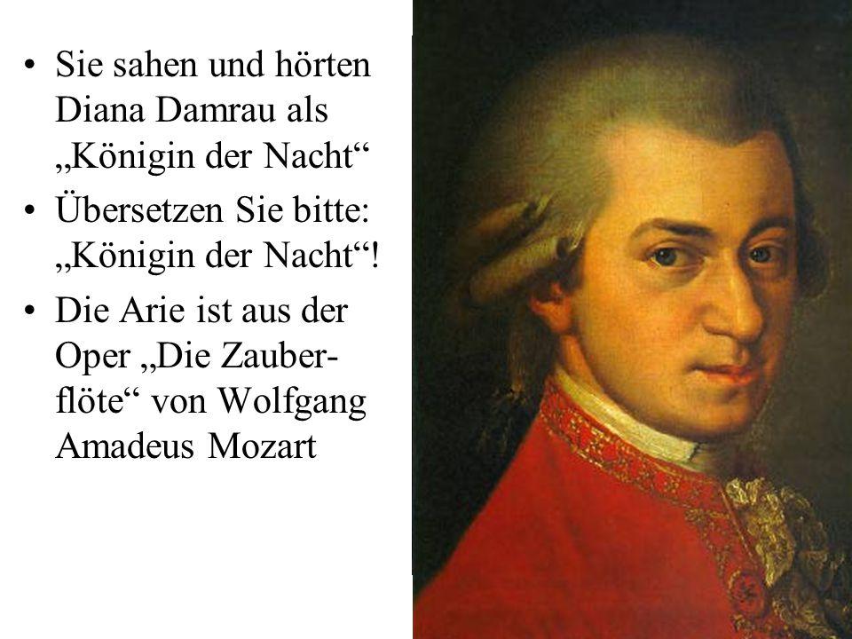 """Sie sahen und hörten Diana Damrau als """"Königin der Nacht"""" Übersetzen Sie bitte: """"Königin der Nacht""""! Die Arie ist aus der Oper """"Die Zauber- flöte"""" von"""