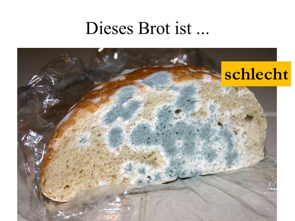 Dieses Brot ist... schlecht