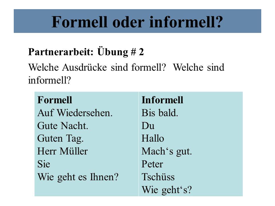 Formell oder informell? Partnerarbeit: Übung # 2 Welche Ausdrücke sind formell? Welche sind informell? Formell Auf Wiedersehen. Gute Nacht. Guten Tag.