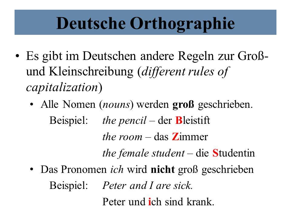 Deutsche Orthographie Es gibt im Deutschen andere Regeln zur Groß- und Kleinschreibung (different rules of capitalization) Alle Nomen (nouns) werden g