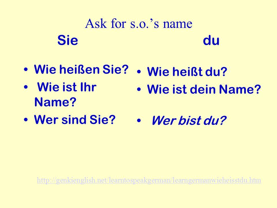 Ask for s.o.'s name Sie du Wie heißen Sie.Wie ist Ihr Name.