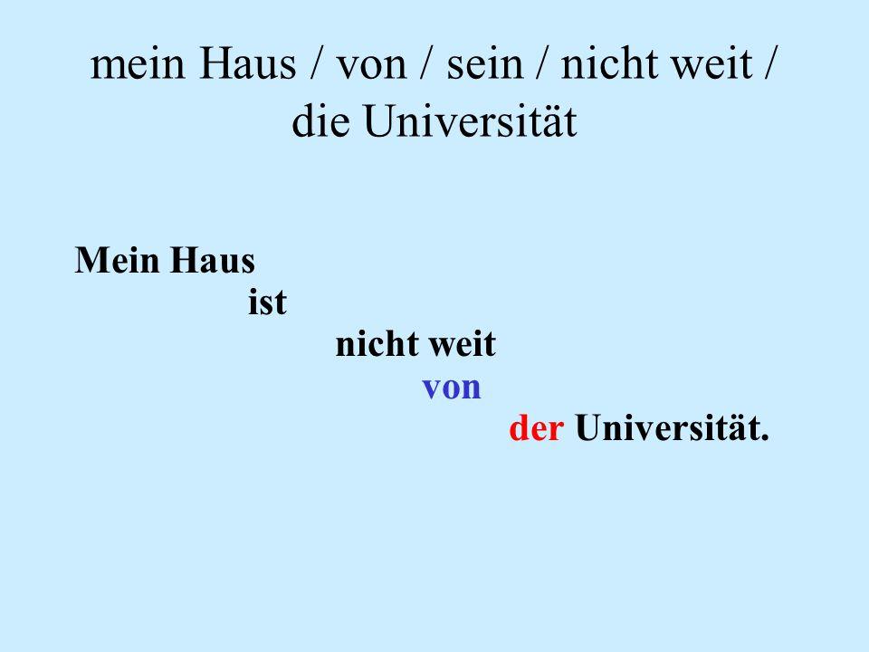 Form sentences mein Haus / von / sein / nicht weit / die Universität. deine Schwester / ihr Geburtstag / du / schicken / eine Postkarte / zu ? wie / z