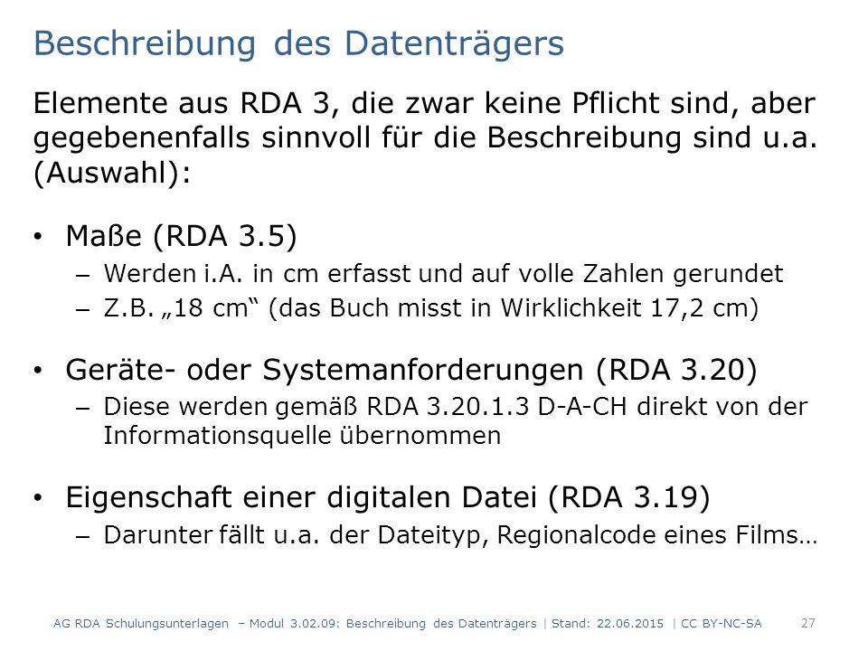 27 Beschreibung des Datenträgers Elemente aus RDA 3, die zwar keine Pflicht sind, aber gegebenenfalls sinnvoll für die Beschreibung sind u.a.