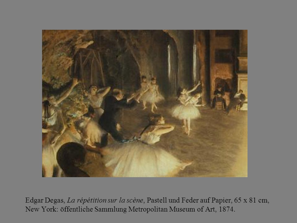 Edgar Degas, La répétition sur la scène, Pastell und Feder auf Papier, 65 x 81 cm, New York: öffentliche Sammlung Metropolitan Museum of Art, 1874.