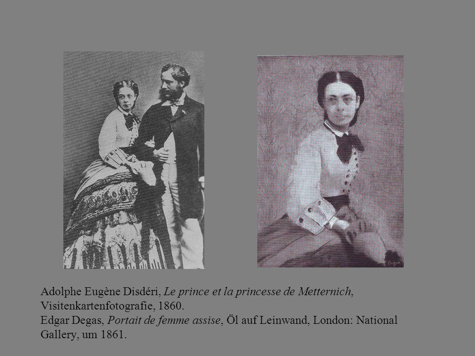 Adolphe Eugène Disdéri, Le prince et la princesse de Metternich, Visitenkartenfotografie, 1860. Edgar Degas, Portait de femme assise, Öl auf Leinwand,