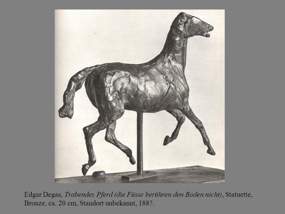 Edgar Degas, Trabendes Pferd (die Füsse berühren den Boden nicht), Statuette, Bronze, ca. 20 cm, Standort unbekannt, 188?.